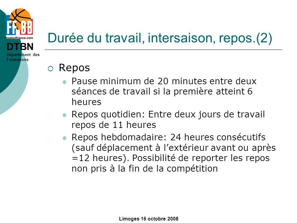 DTBN Département des Formations Limoges 16 octobre 2008 Durée du travail, intersaison, repos.(2) Repos Pause minimum de 20 minutes entre deux séances