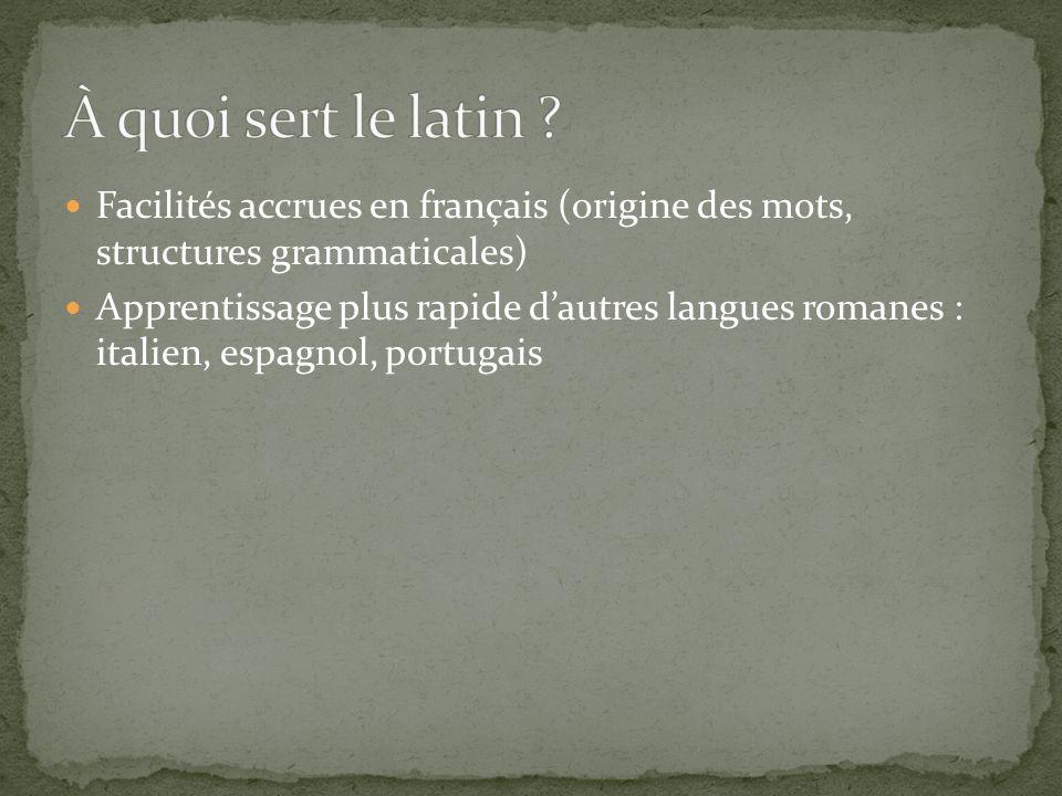 Facilités accrues en français (origine des mots, structures grammaticales) Apprentissage plus rapide dautres langues romanes : italien, espagnol, port