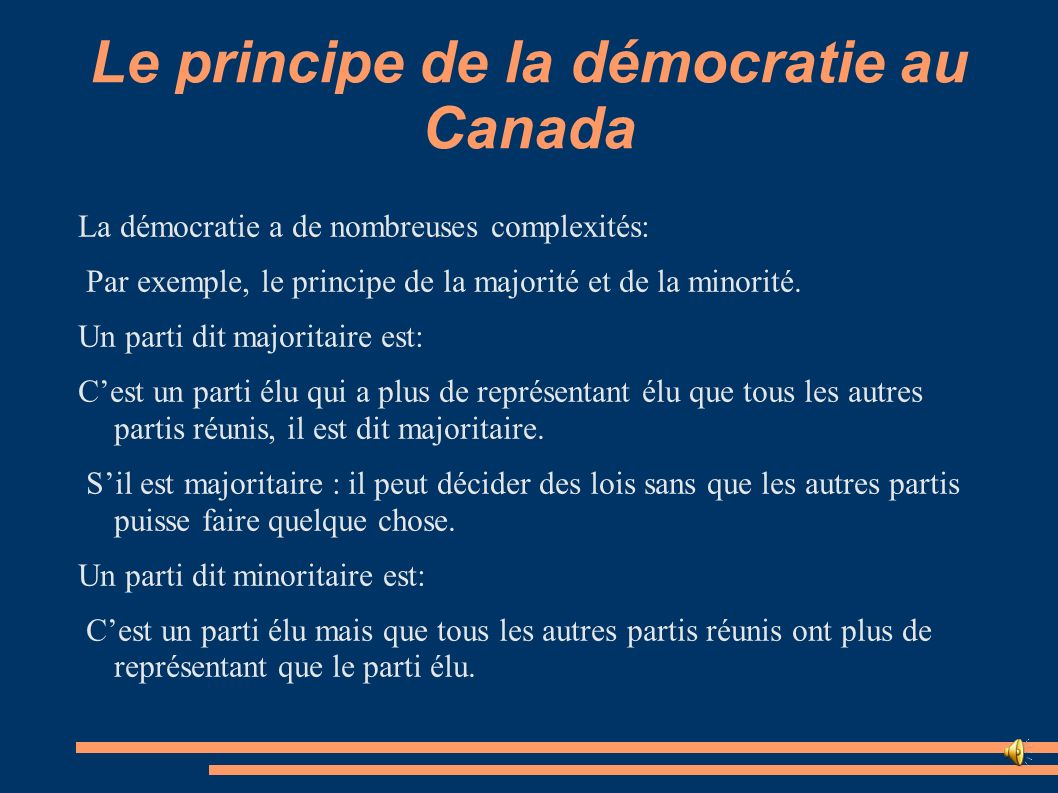 Le principe de la démocratie au Canada La démocratie a de nombreuses complexités: Par exemple, le principe de la majorité et de la minorité. Un parti