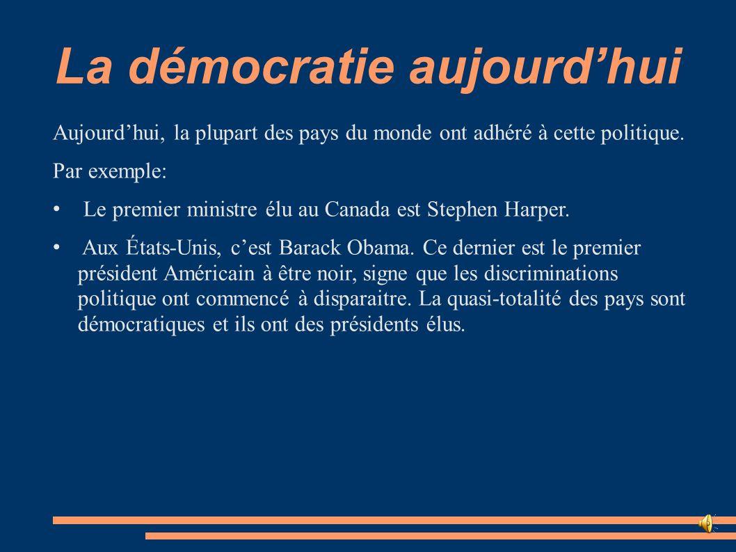 La démocratie aujourdhui Aujourdhui, la plupart des pays du monde ont adhéré à cette politique. Par exemple: Le premier ministre élu au Canada est Ste