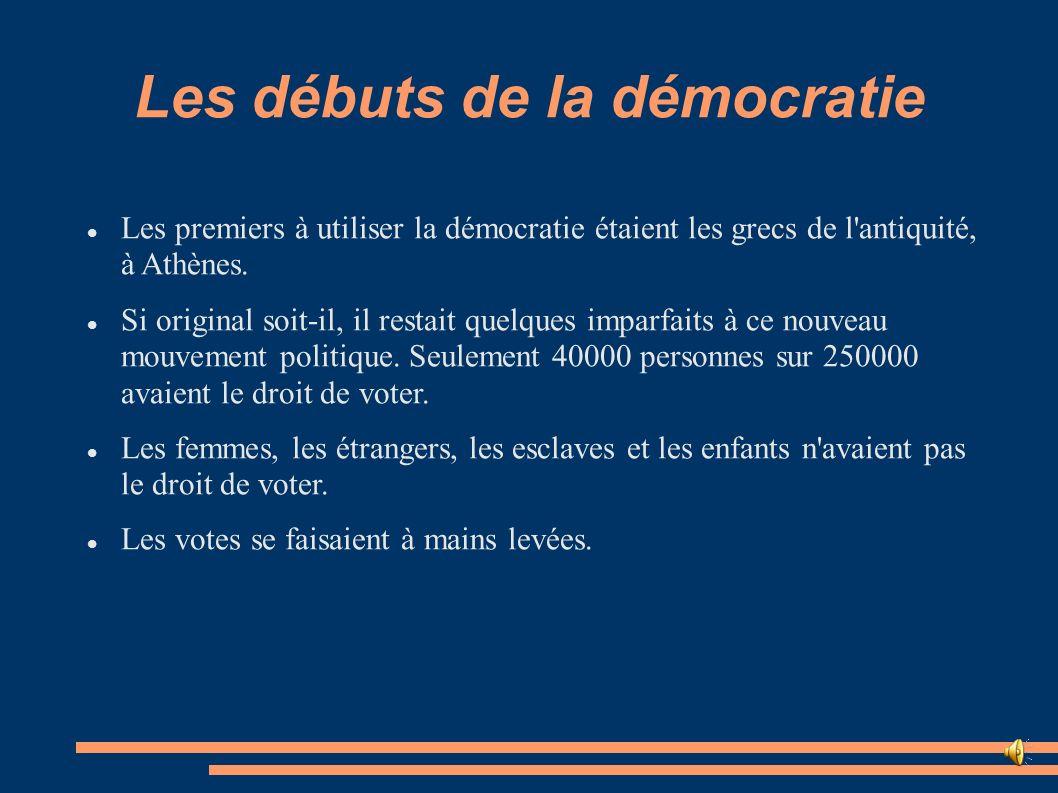Les débuts de la démocratie Les premiers à utiliser la démocratie étaient les grecs de l'antiquité, à Athènes. Si original soit-il, il restait quelque