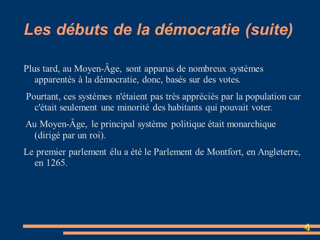 Les débuts de la démocratie (suite) Plus tard, au Moyen-Âge, sont apparus de nombreux systèmes apparentés à la démocratie, donc, basés sur des votes.