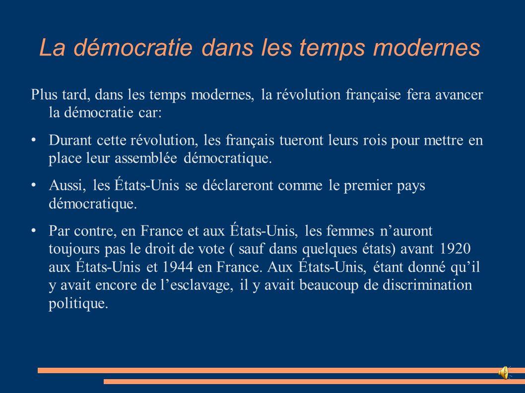 La démocratie dans les temps modernes Plus tard, dans les temps modernes, la révolution française fera avancer la démocratie car: Durant cette révolut
