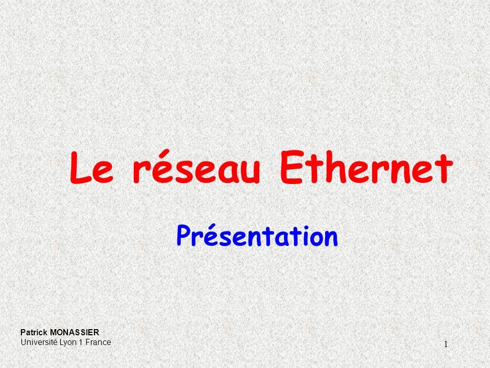 1 Le réseau Ethernet Présentation Patrick MONASSIER Université Lyon 1 France