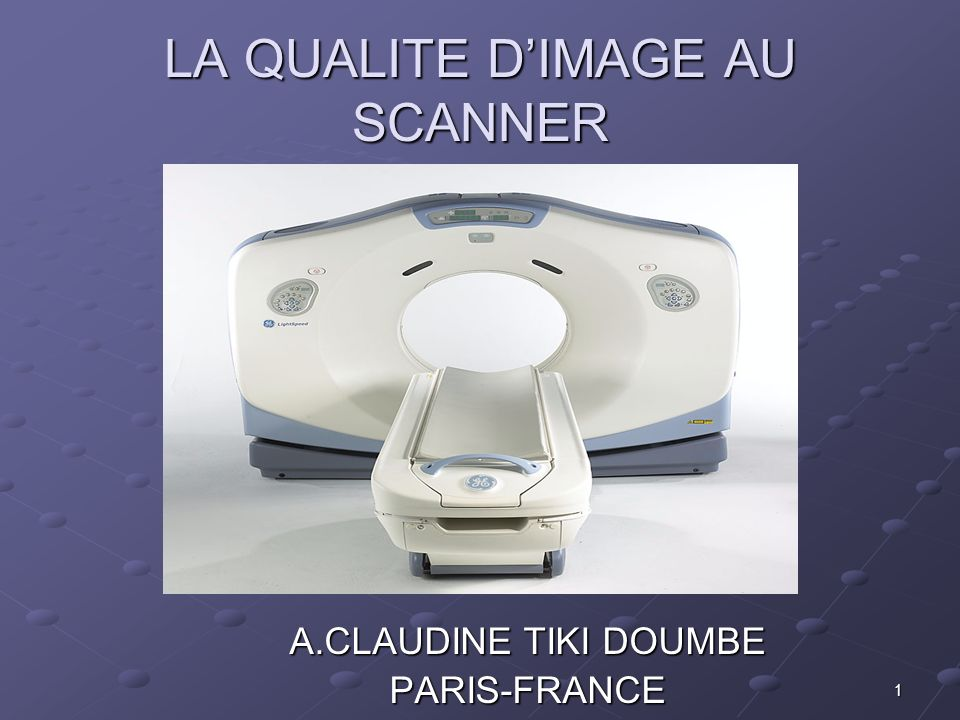 1 LA QUALITE DIMAGE AU SCANNER A.CLAUDINE TIKI DOUMBE PARIS-FRANCE