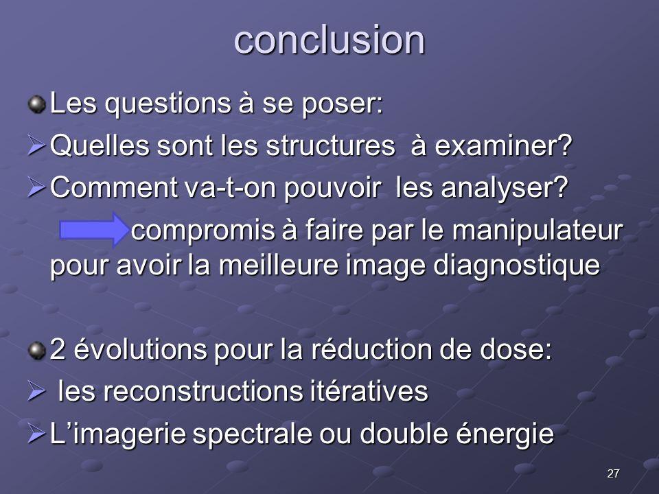 27conclusion Les questions à se poser: Quelles sont les structures à examiner? Quelles sont les structures à examiner? Comment va-t-on pouvoir les ana