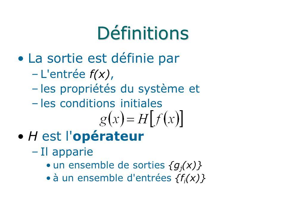 Définitions La sortie est définie par –L'entrée f(x), –les propriétés du système et –les conditions initiales H est l'opérateur –Il apparie un ensembl
