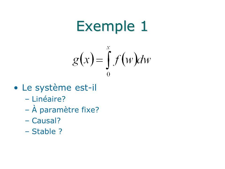 Exemple 1 Le système est-il –Linéaire? –À paramètre fixe? –Causal? –Stable ?