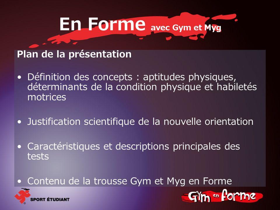 En Forme avec Gym et Myg Plan de la présentation Définition des concepts : aptitudes physiques, déterminants de la condition physique et habiletés mot