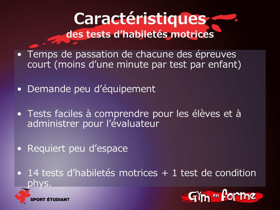 Caractéristiques des tests dhabiletés motrices Temps de passation de chacune des épreuves court (moins dune minute par test par enfant) Demande peu dé
