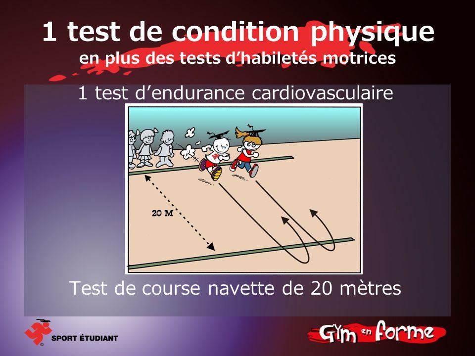 1 test de condition physique en plus des tests dhabiletés motrices 1 test dendurance cardiovasculaire Test de course navette de 20 mètres
