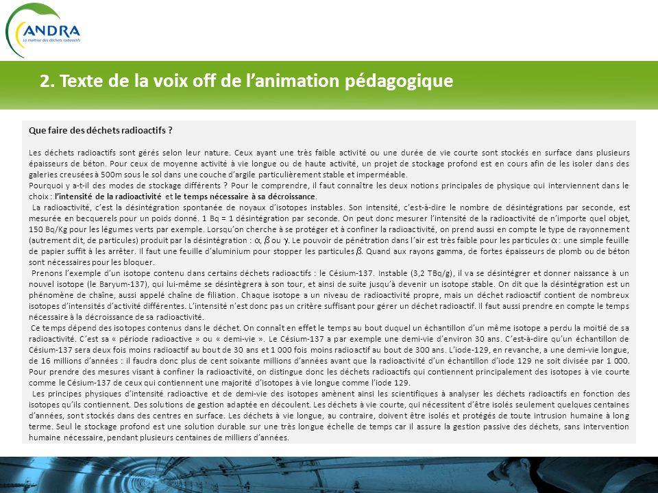 2. Texte de la voix off de lanimation pédagogique Que faire des déchets radioactifs ? Les déchets radioactifs sont gérés selon leur nature. Ceux ayant