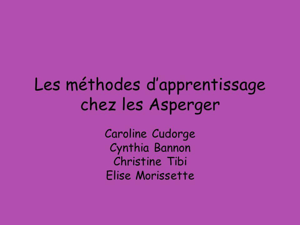 Les méthodes dapprentissage chez les Asperger Caroline Cudorge Cynthia Bannon Christine Tibi Elise Morissette