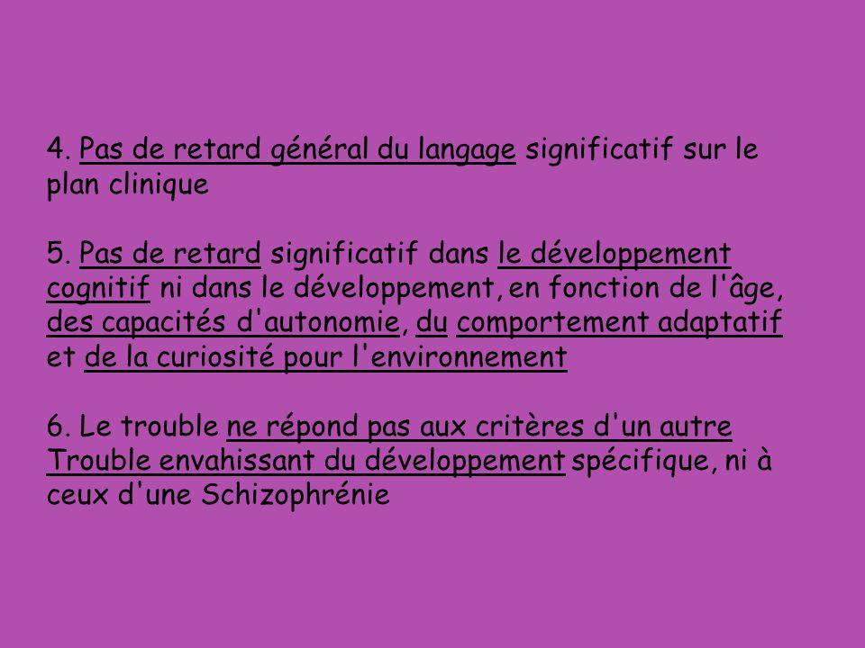 4.Pas de retard général du langage significatif sur le plan clinique 5.