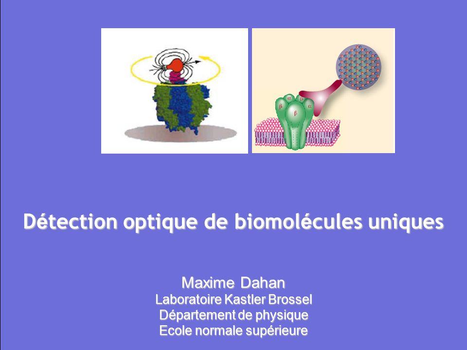 D é tection optique de biomol é cules uniques Maxime Dahan Laboratoire Kastler Brossel Département de physique Ecole normale supérieure