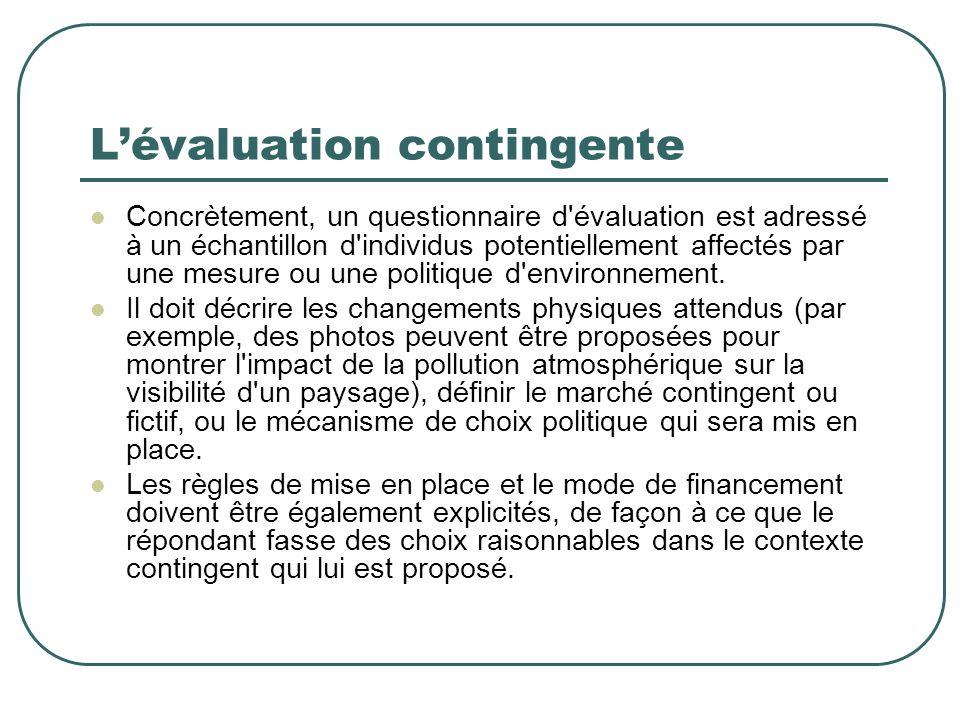 Lévaluation contingente Concrètement, un questionnaire d évaluation est adressé à un échantillon d individus potentiellement affectés par une mesure ou une politique d environnement.