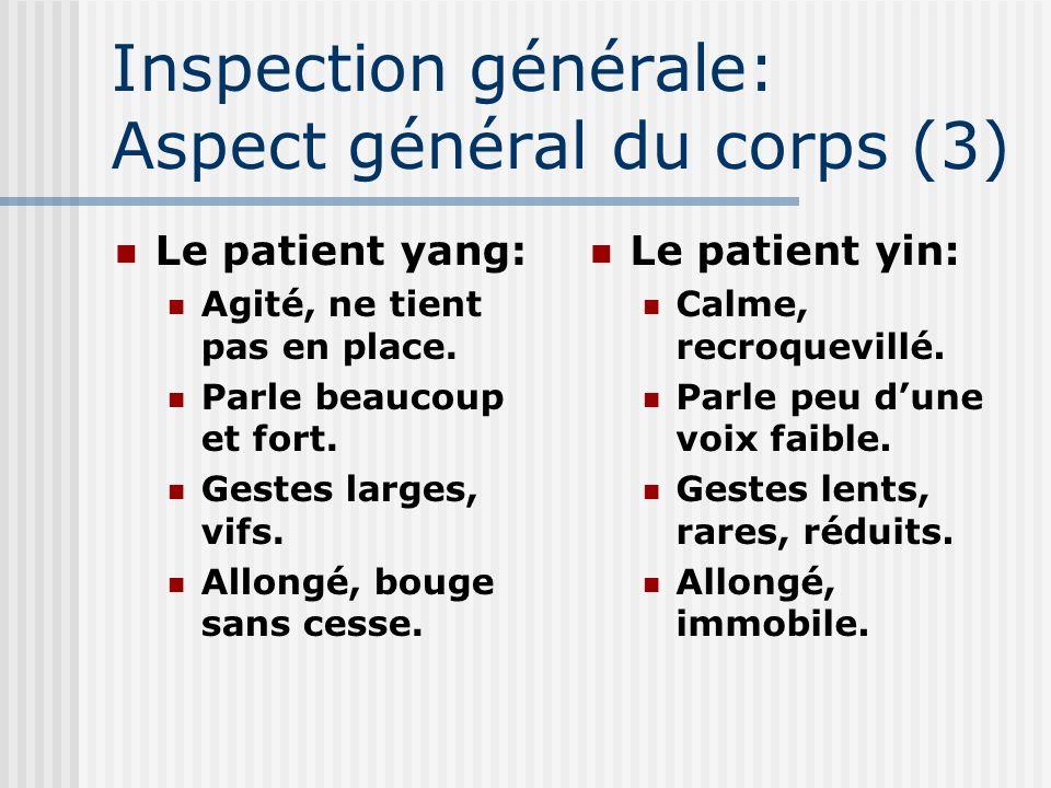 Inspection générale: Aspect général du corps (3) Le patient yang: Agité, ne tient pas en place. Parle beaucoup et fort. Gestes larges, vifs. Allongé,