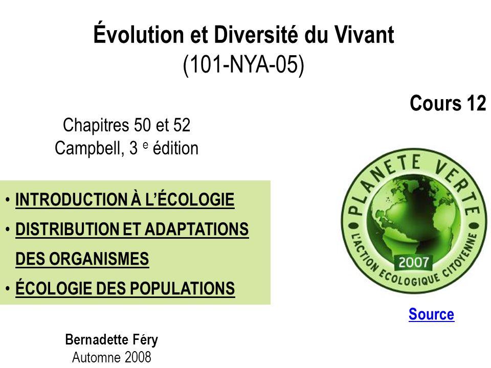 Évolution et Diversité du Vivant (101-NYA-05) Source Bernadette Féry Automne 2008 Chapitres 50 et 52 Campbell, 3 e édition INTRODUCTION À LÉCOLOGIE DISTRIBUTION ET ADAPTATIONS DES ORGANISMES ÉCOLOGIE DES POPULATIONS Cours 12