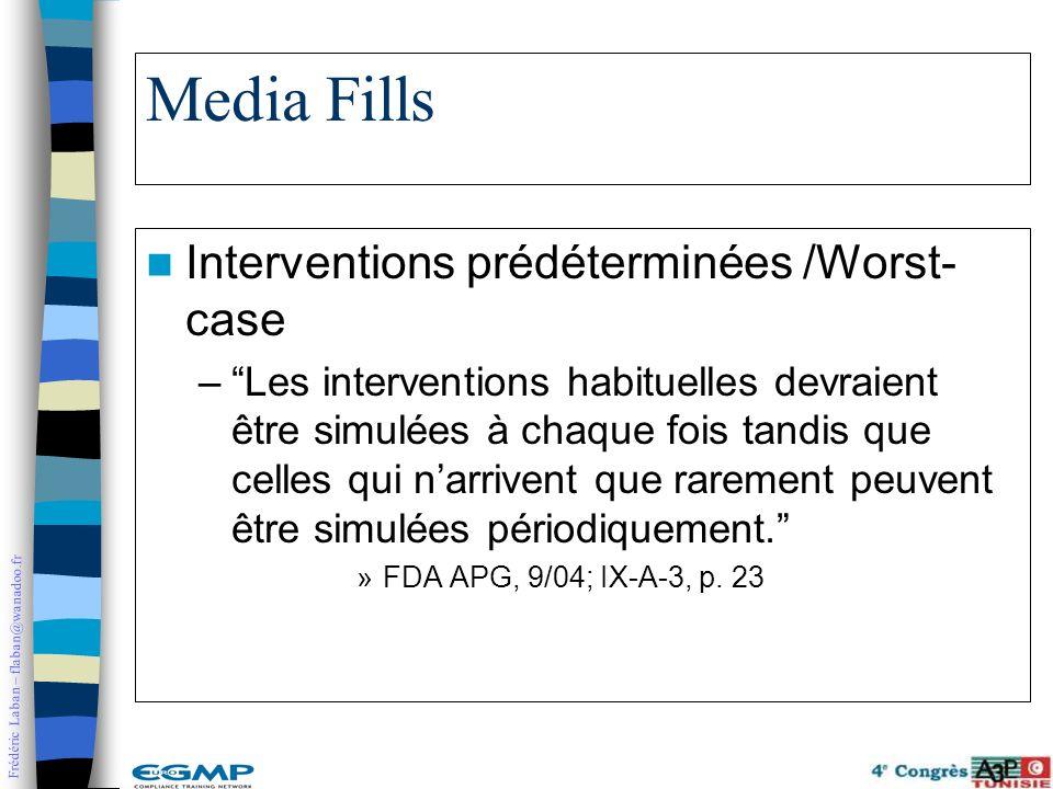 Frédéric Laban – flaban@wanadoo.fr Media Fills Interventions prédéterminées /Worst- case –Les interventions habituelles devraient être simulées à chaq