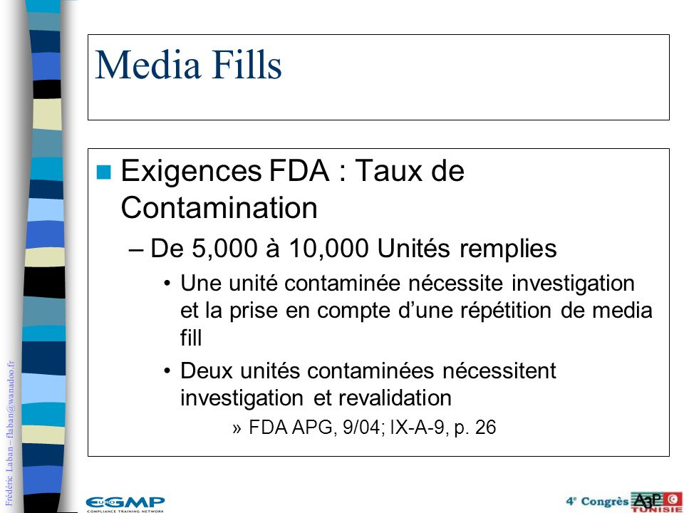 Frédéric Laban – flaban@wanadoo.fr Media Fills Exigences FDA : Taux de Contamination –De 5,000 à 10,000 Unités remplies Une unité contaminée nécessite