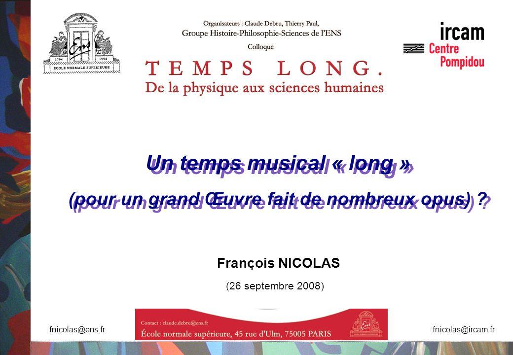Un temps musical « long » (pour un grand Œuvre fait de nombreux opus) .