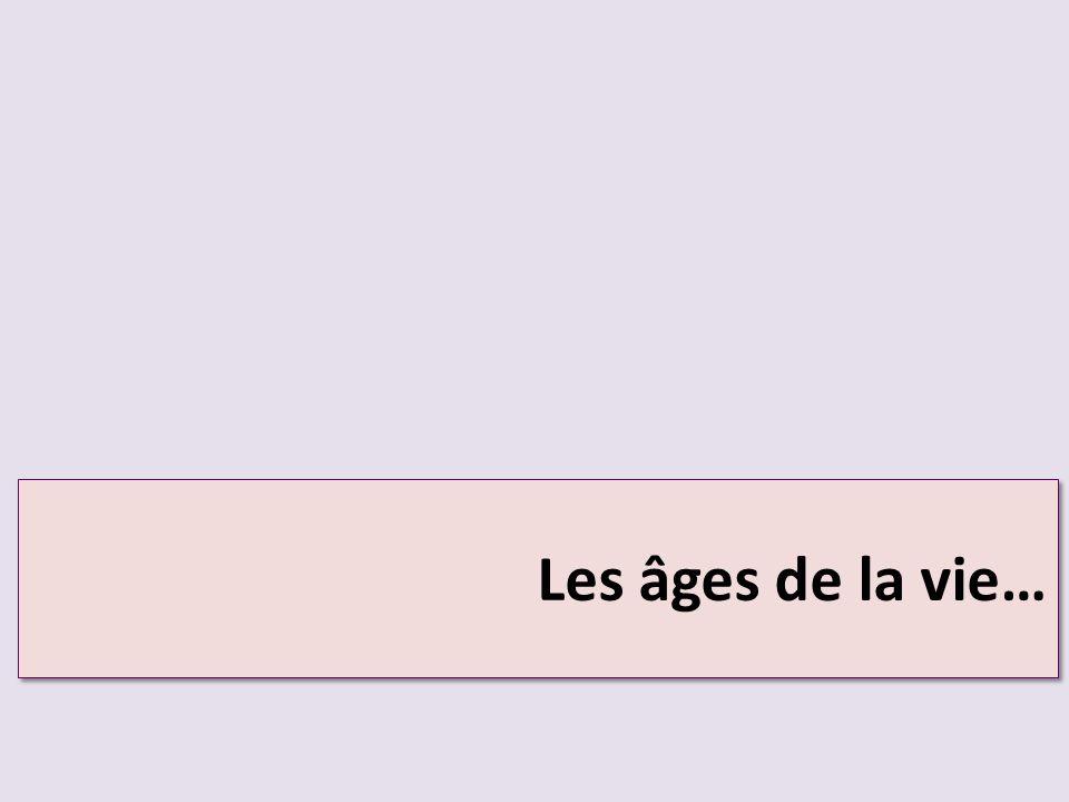Les âges de la vie…