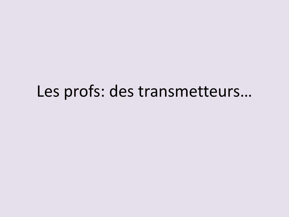 Les profs: des transmetteurs…