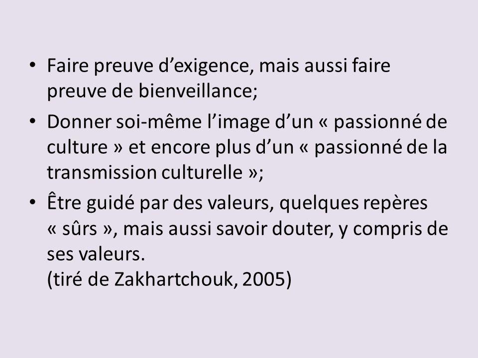 Faire preuve dexigence, mais aussi faire preuve de bienveillance; Donner soi-même limage dun « passionné de culture » et encore plus dun « passionné de la transmission culturelle »; Être guidé par des valeurs, quelques repères « sûrs », mais aussi savoir douter, y compris de ses valeurs.