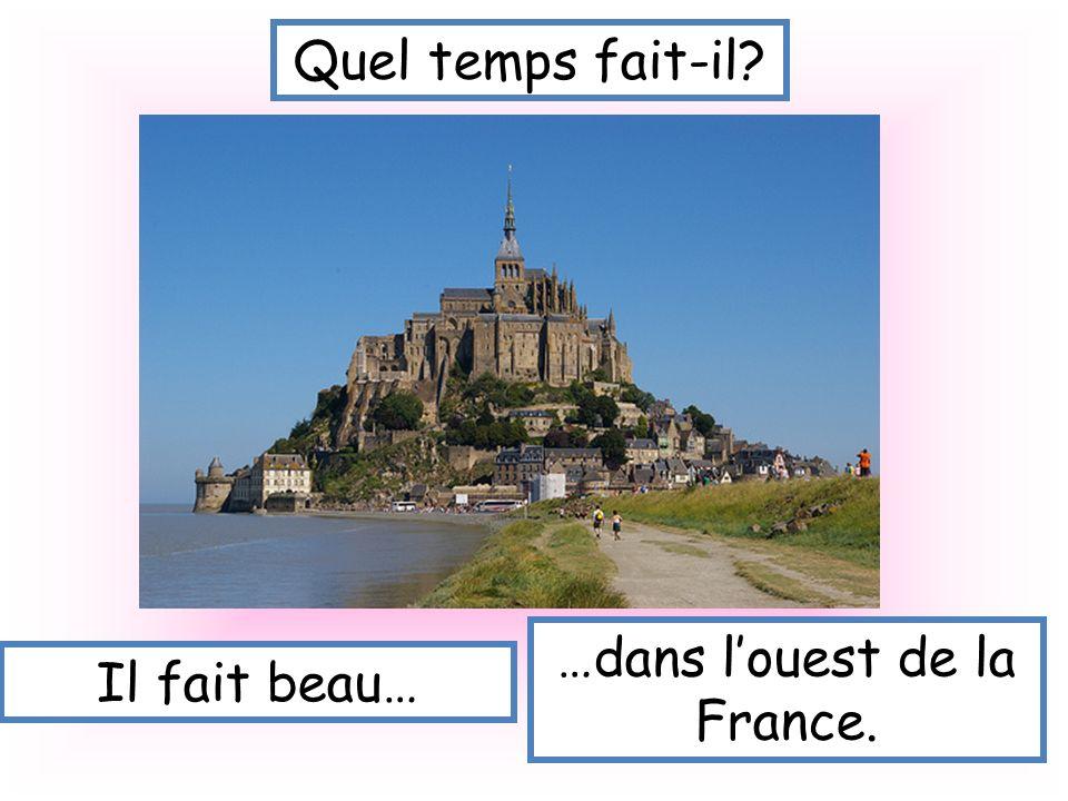 Quel temps fait-il? Il fait beau… …dans louest de la France.