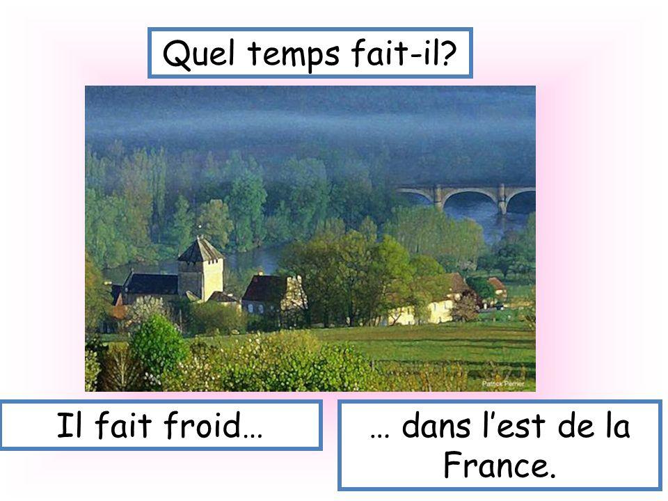 Quel temps fait-il? Il fait froid…… dans lest de la France.