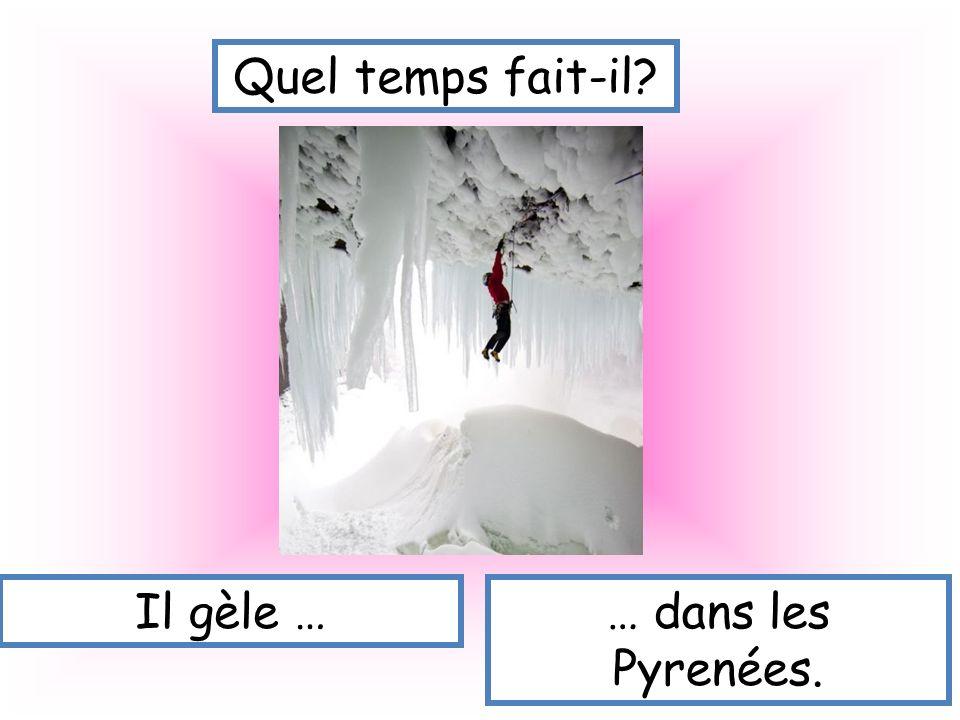 Quel temps fait-il? Il gèle …… dans les Pyrenées.