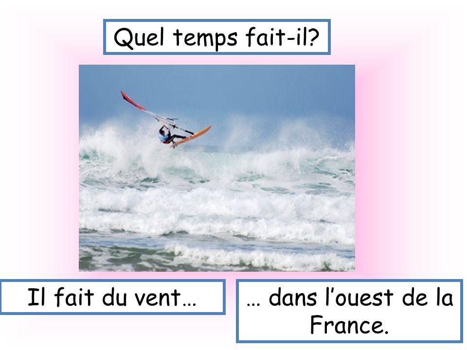 Quel temps fait-il? Il fait du vent…… dans louest de la France.