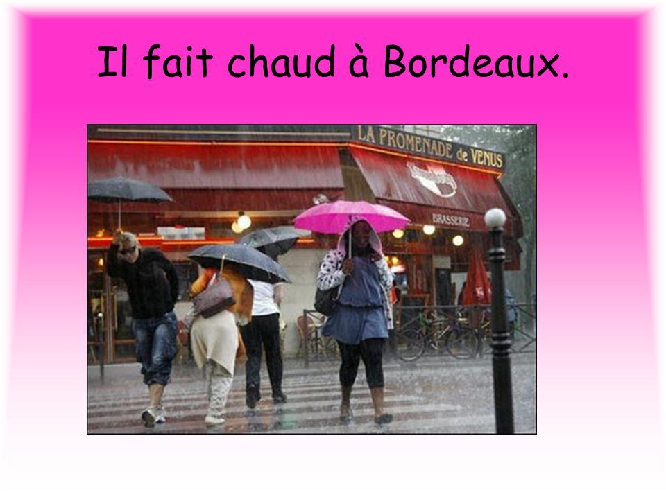 Il fait chaud à Bordeaux.