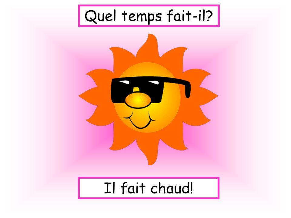 Quel temps fait-il? Il fait chaud!