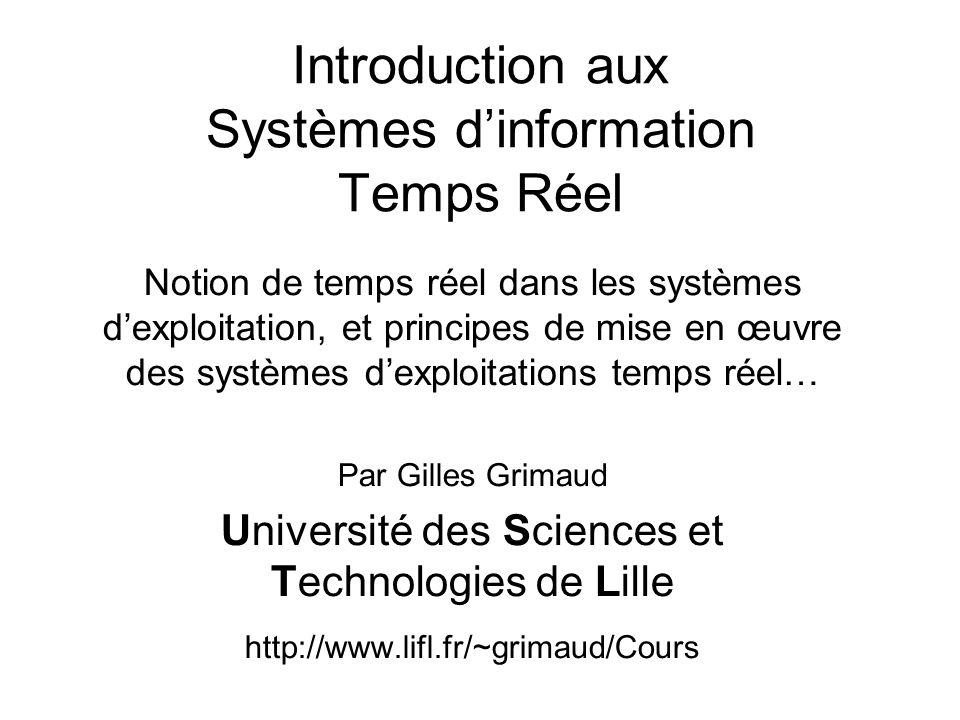 Introduction aux Systèmes dinformation Temps Réel Notion de temps réel dans les systèmes dexploitation, et principes de mise en œuvre des systèmes dex