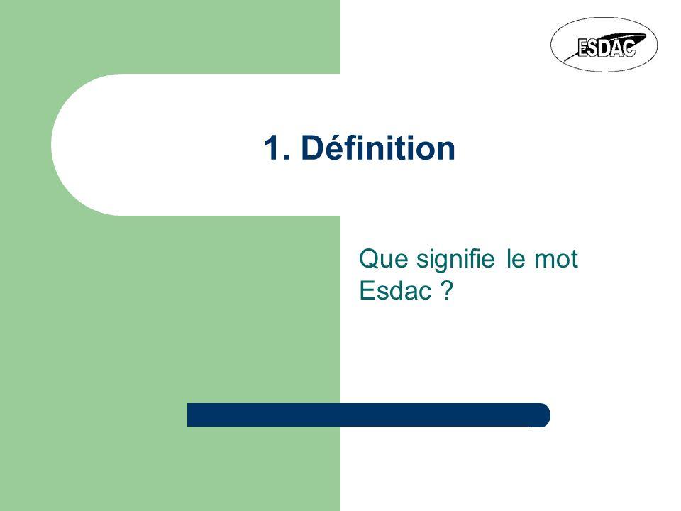 1. Définition Que signifie le mot Esdac ?