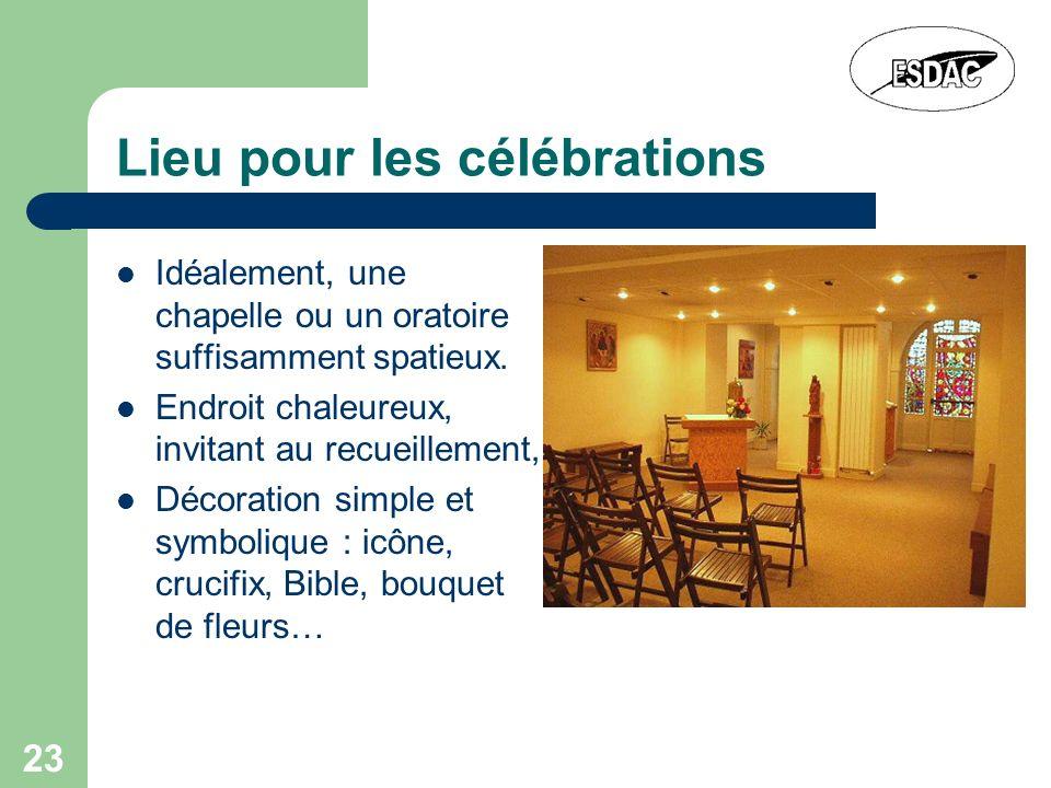23 Lieu pour les célébrations Idéalement, une chapelle ou un oratoire suffisamment spatieux. Endroit chaleureux, invitant au recueillement, Décoration