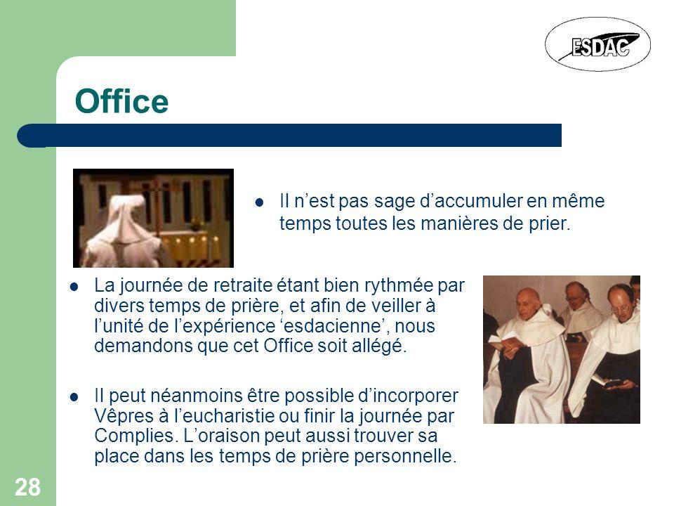 28 Office La journée de retraite étant bien rythmée par divers temps de prière, et afin de veiller à lunité de lexpérience esdacienne, nous demandons