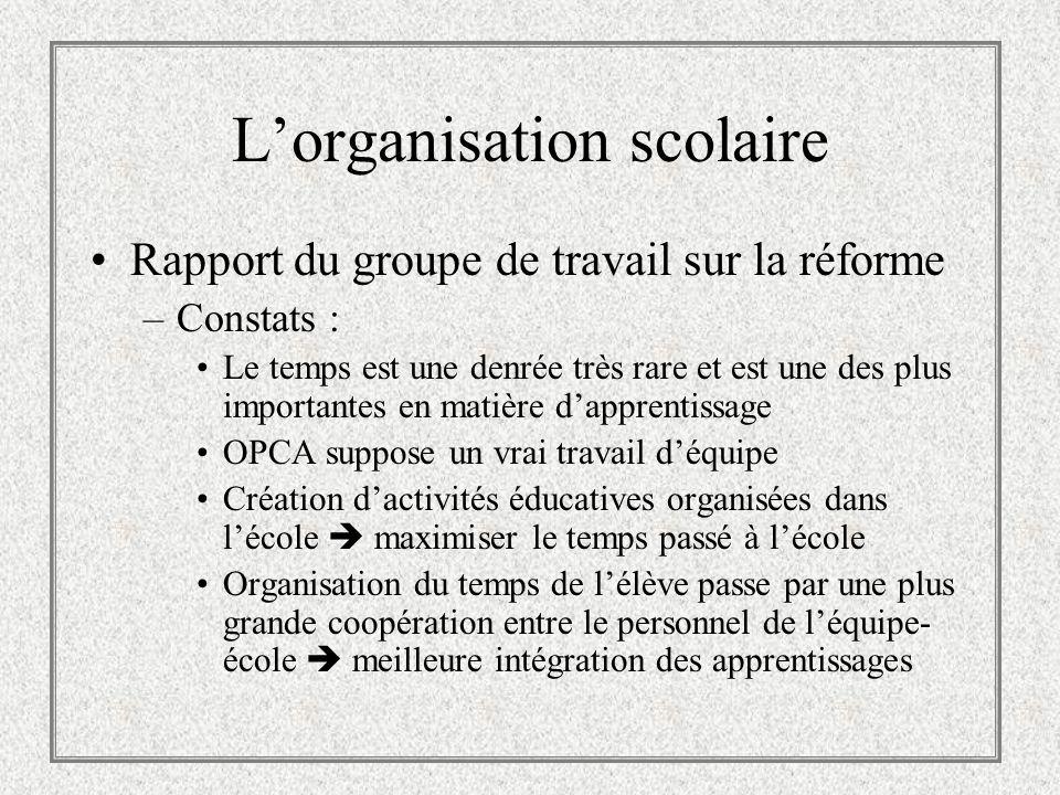 Lorganisation scolaire Rapport du groupe de travail sur la réforme –Constats : Le temps est une denrée très rare et est une des plus importantes en ma