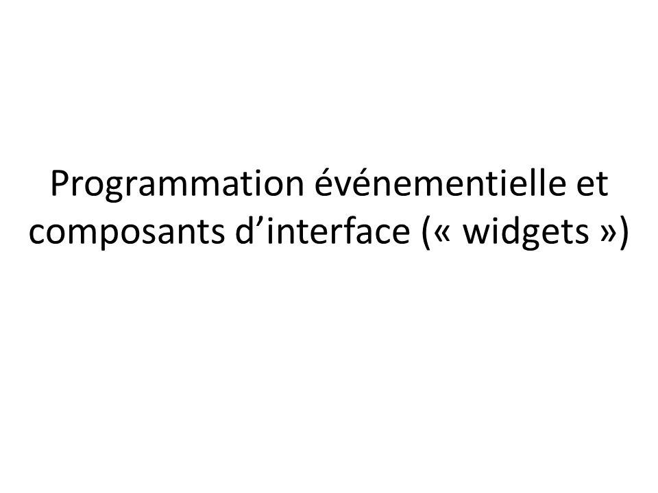 Programmation événementielle et composants dinterface (« widgets »)