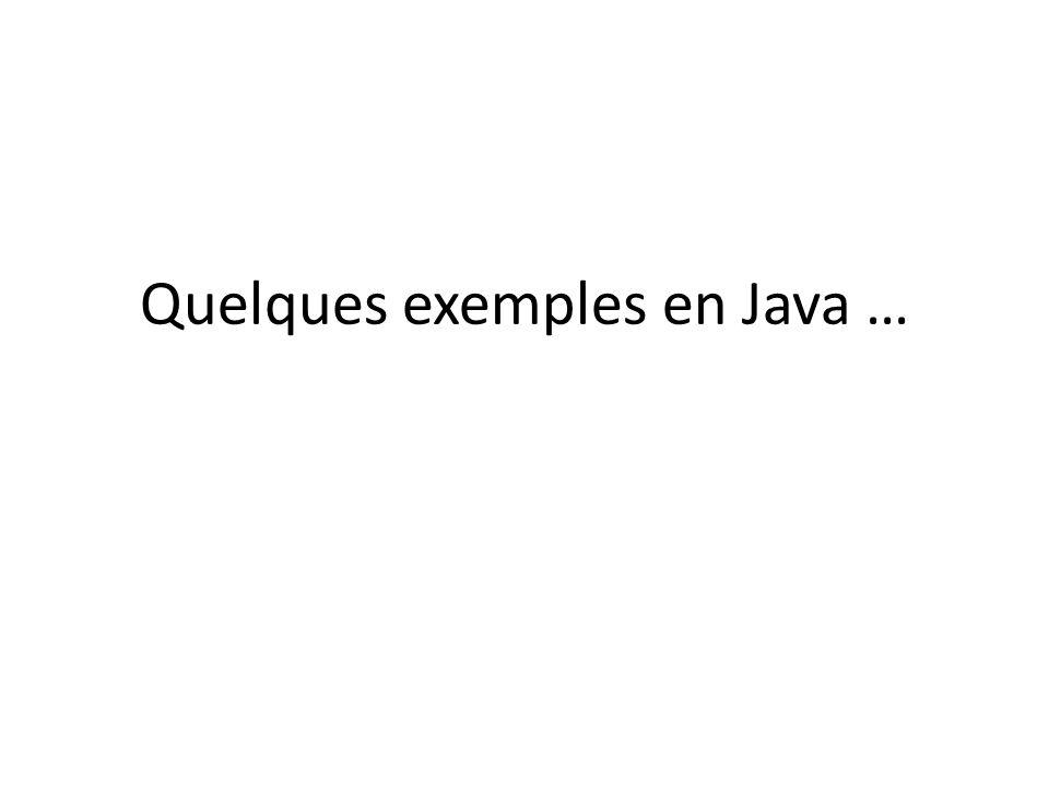Quelques exemples en Java …