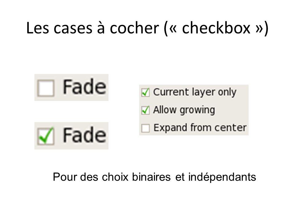 Les cases à cocher (« checkbox ») Pour des choix binaires et indépendants