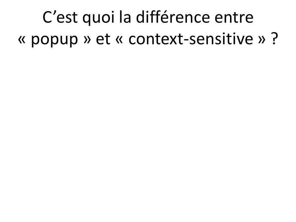 Cest quoi la différence entre « popup » et « context-sensitive »