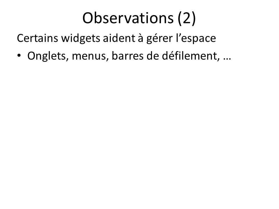 Observations (2) Certains widgets aident à gérer lespace Onglets, menus, barres de défilement, …