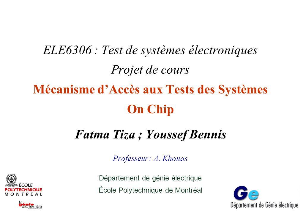 ELE6306 : Test de systèmes électroniques Projet de cours Mécanisme dAccès aux Tests des Systèmes On Chip Fatma Tiza ; Youssef Bennis Professeur : A. K