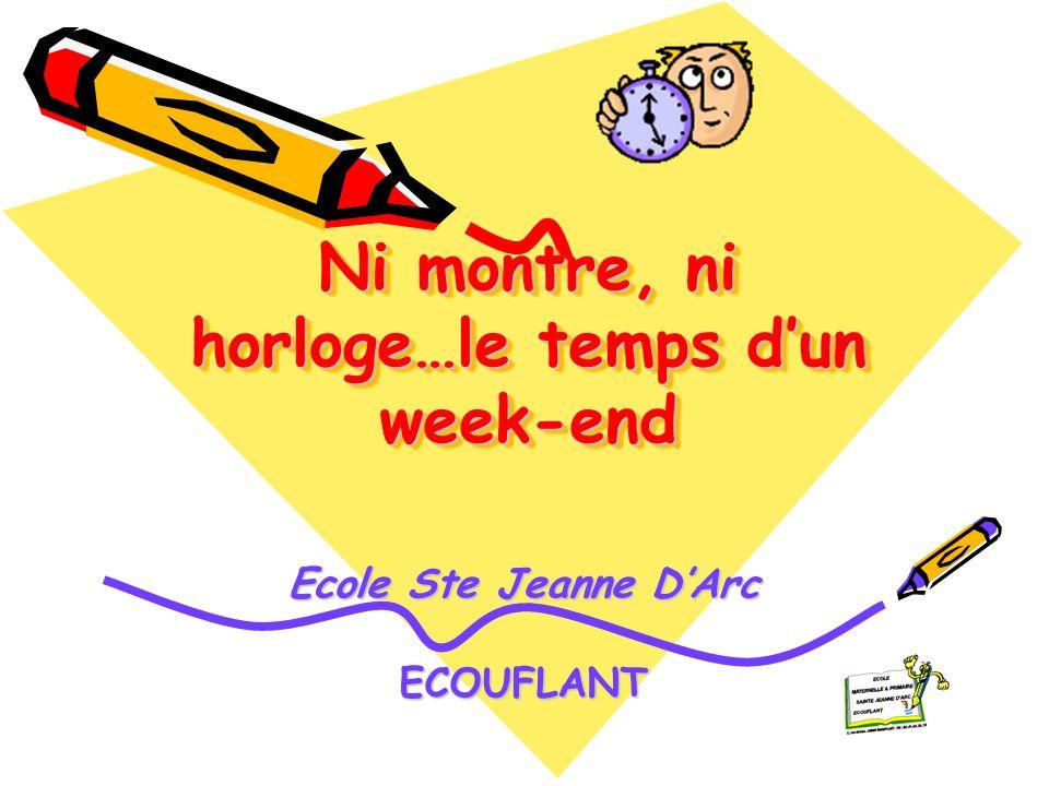 Ni montre, ni horloge…le temps dun week-end Ecole Ste Jeanne DArc ECOUFLANT