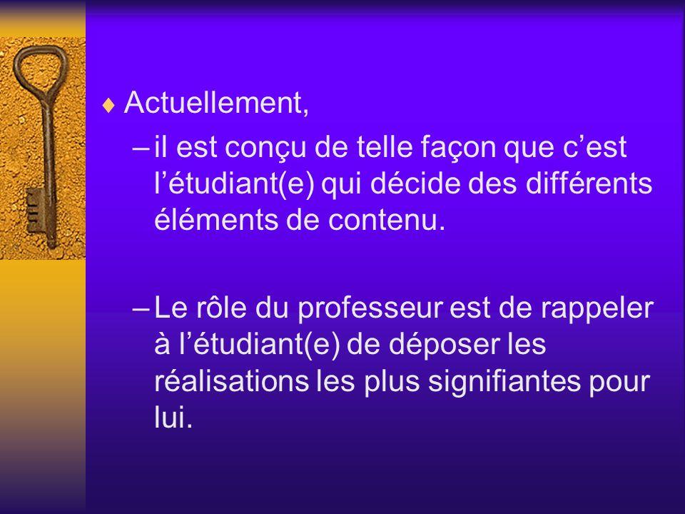 Actuellement, –il est conçu de telle façon que cest létudiant(e) qui décide des différents éléments de contenu. –Le rôle du professeur est de rappeler