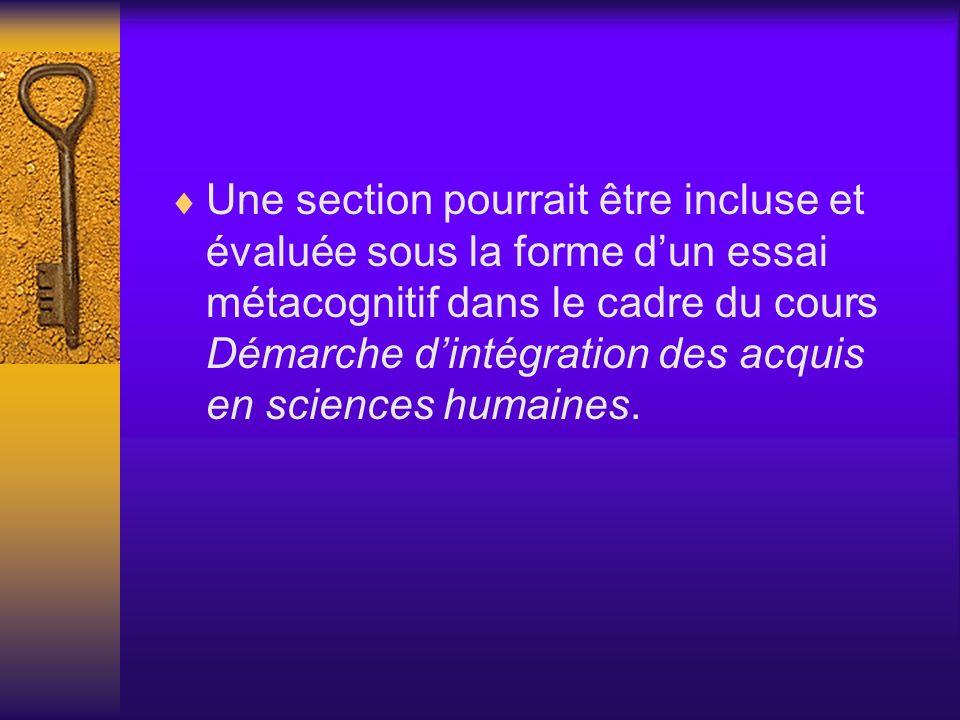 Une section pourrait être incluse et évaluée sous la forme dun essai métacognitif dans le cadre du cours Démarche dintégration des acquis en sciences