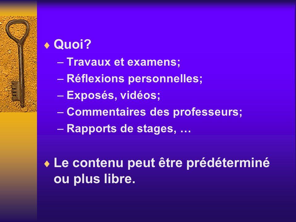 Quoi? –Travaux et examens; –Réflexions personnelles; –Exposés, vidéos; –Commentaires des professeurs; –Rapports de stages, … Le contenu peut être préd
