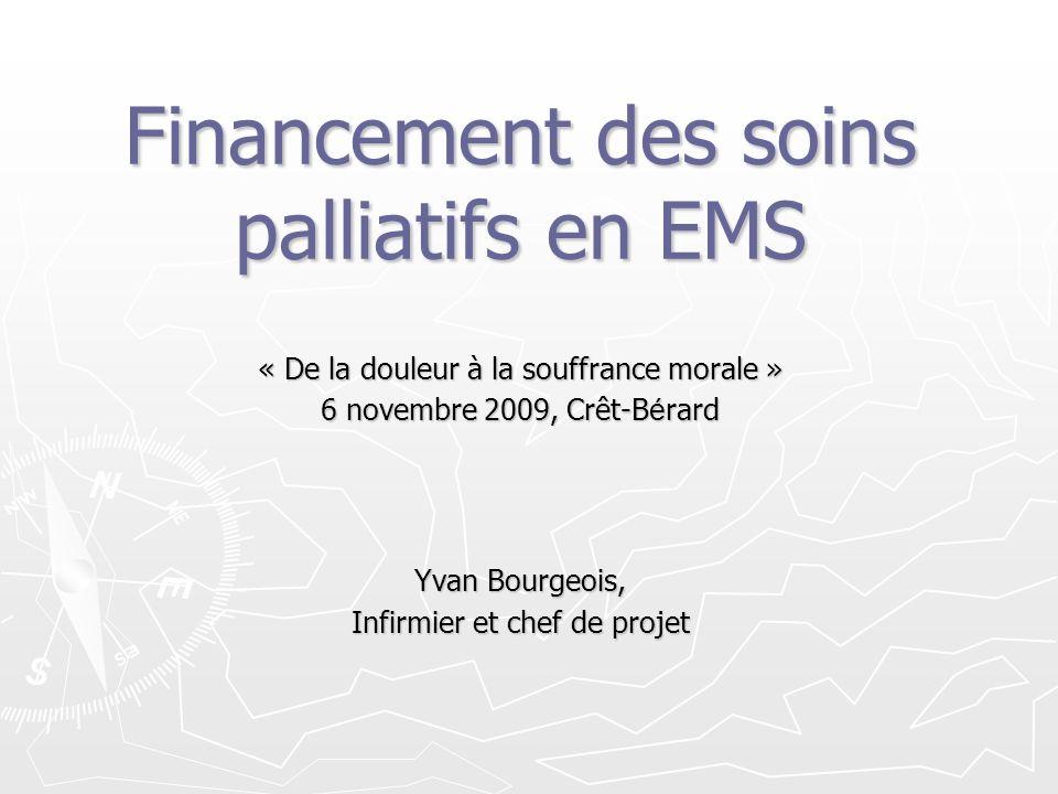 Financement des soins palliatifs en EMS « De la douleur à la souffrance morale » 6 novembre 2009, Crêt-B é rard Yvan Bourgeois, Infirmier et chef de projet